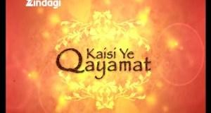 Kaisi Ye Qayamat | Kaisi Ye Qayamat serial | Kaisi Ye Qayamat Plot | Kaisi Ye Qayamat story | Kaisi Ye Qayamat Pakistani serial | Kaisi Ye Qayamat Pakistani Drama | pics | images | wallpapers | posters | timings | Promo