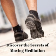 Discover the Secrets of Moving Meditation