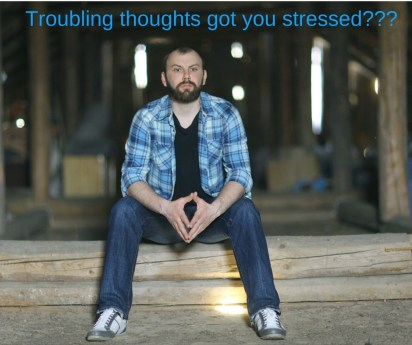 troubling_thoughts_got_you_stressed?