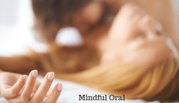 Sexual Mindfulness Book: Ch. 17, Mindful Oral Sex