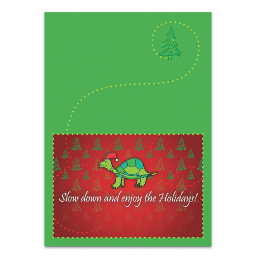 """Inside of Turtle Holiday card. """"Slow down and enjoy the Holidays!"""""""