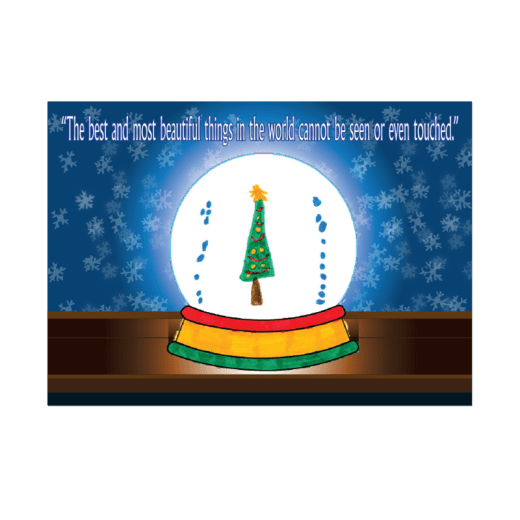"""Front cover of Snow Globe holiday card. Snow globe with a decorated tree. Snowflake background. """"The best and most beautiful things in the world cannot be seen or even touched."""""""