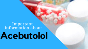 Important information about Acebutolol