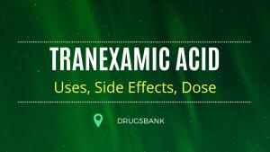 Tranexamic acid (Transamin): Uses, Side Effects, Dosage