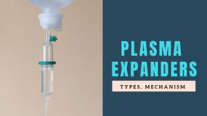 Plasma Expanders: Mechanism, Types, Uses