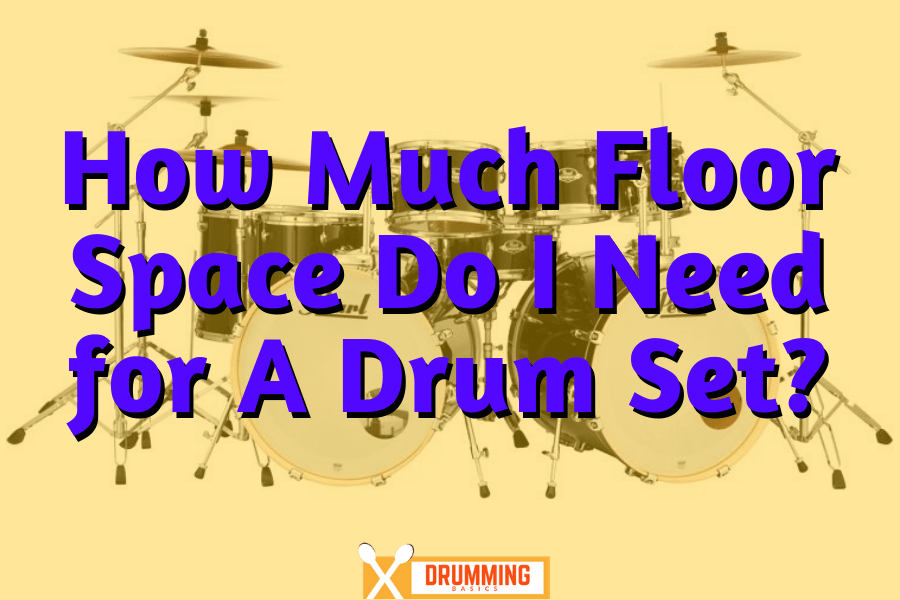 How Much Floor Space Do I Need for A Drum Set?