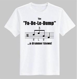 """Fa-De-Le-Dump"" DrumsTheWord T-shirt"