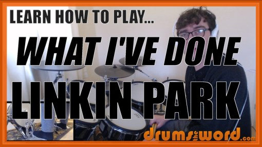 """What I've Done"" - (Linkin Park) Full-Song Video Drum Lesson Notation Chart Transcription Sheet Music Drum Lesson"