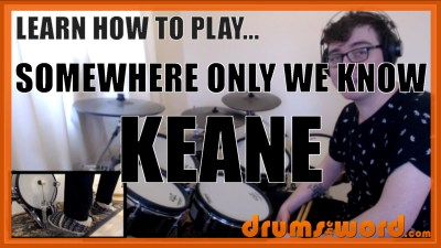 """Somewhere Only We Know"" - (Keane) Full-Song Video Drum Lesson Notation Chart Transcription Sheet Music Drum Lesson"
