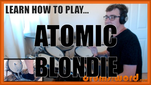 """Atomic"" - (Blondie) Full-Song Video Drum Lesson Notation Chart Transcription Sheet Music Drum Lesson"