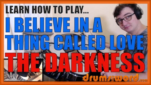 """I Believe In A Thing Called Love"" - (The Darkness) Full-Song Video Drum Lesson Notation Chart Transcription Sheet Music Drum Lesson"