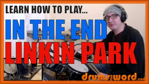"""In The End"" - (Linkin Park) Full-Song Video Drum Lesson Notation Chart Transcription Sheet Music Drum Lesson"
