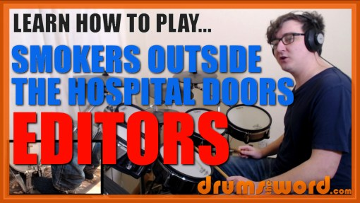 """Smokers Outside The Hospital Doors"" - (Editors) Full-Song Video Drum Lesson Notation Chart Transcription Sheet Music Drum Lesson"