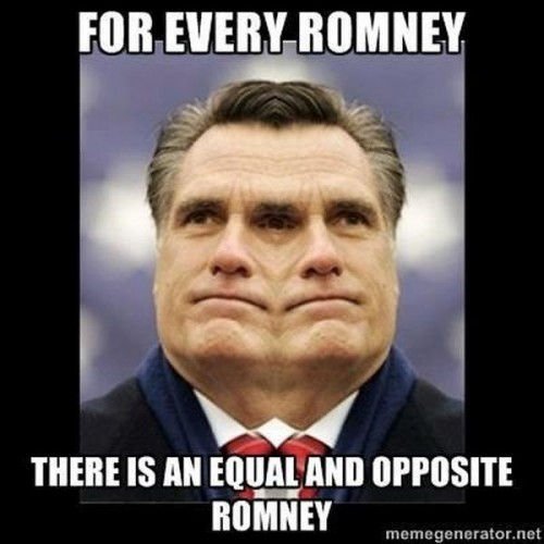 for every romney there is an equal and opposite romney 500x500 for every romney   there is an equal and opposite romney