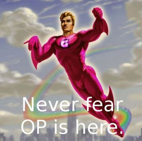 never fear OP is here 500x496 never fear OP is here