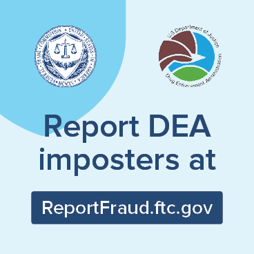 """FTC and DEA logos above the message """"Report DEA Imposters at ReportFraud.ftc.gov"""""""