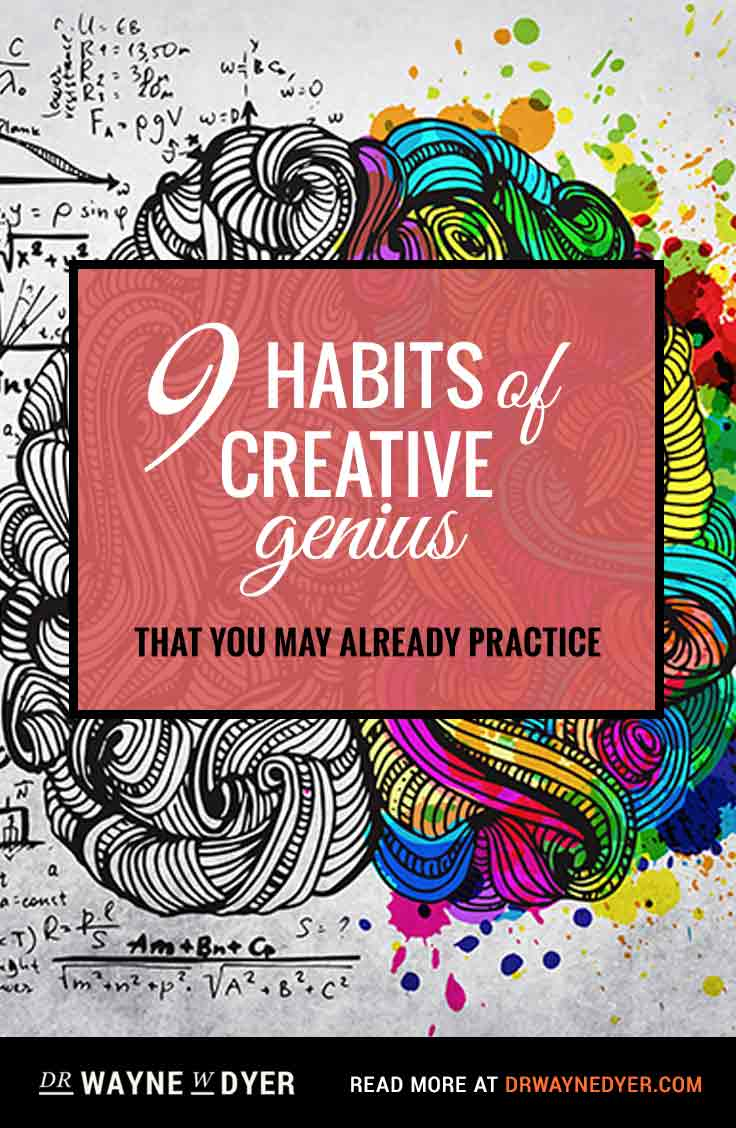 9 Habits of Creative Genius That You May Already Practice - Dr. Wayne Dyer #inspiration #creativity #genius #quote