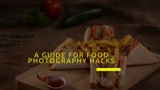 Food Photography- A Guide for Food Photography Hacks