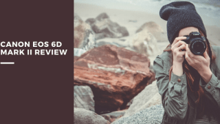 Canon EOS 6D Mark II Review in 2020