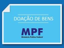 MPF inicia processo de doação de bens