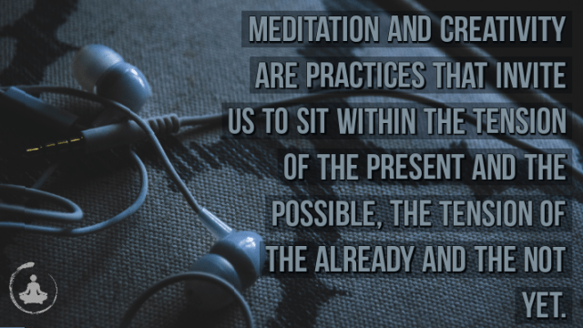 Meditation and Creativity…