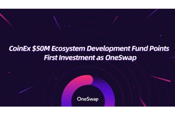 CoinEx M Ecosystem Development Fund Points First Investment as OneSwap
