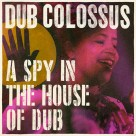 A Spy In The House Of Dub