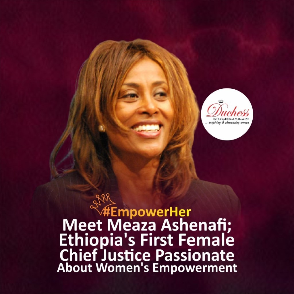 #EmpowerHer Meet Meaza Ashenafi; Ethiopia's First Female Chief Justice Passionate About Women's Empowerment