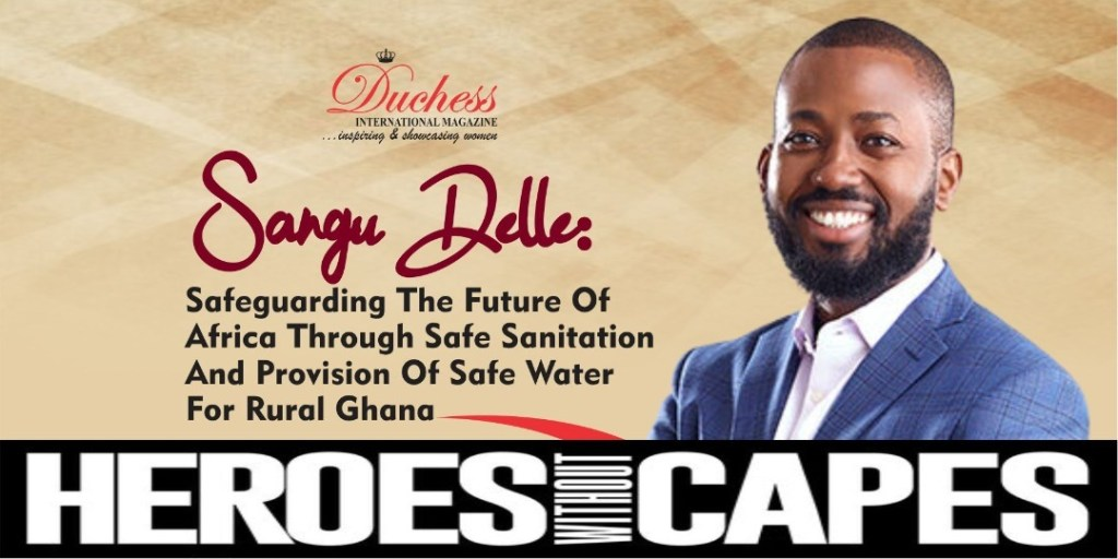Sangu Delle: Safeguarding The Future Of Africa Through Safe Sanitation And Provision Of Safe Water For Rural Ghana