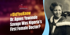 #DidYouKnow Dr. Agnes Yewande Savage Was Nigeria's First Female Doctor?