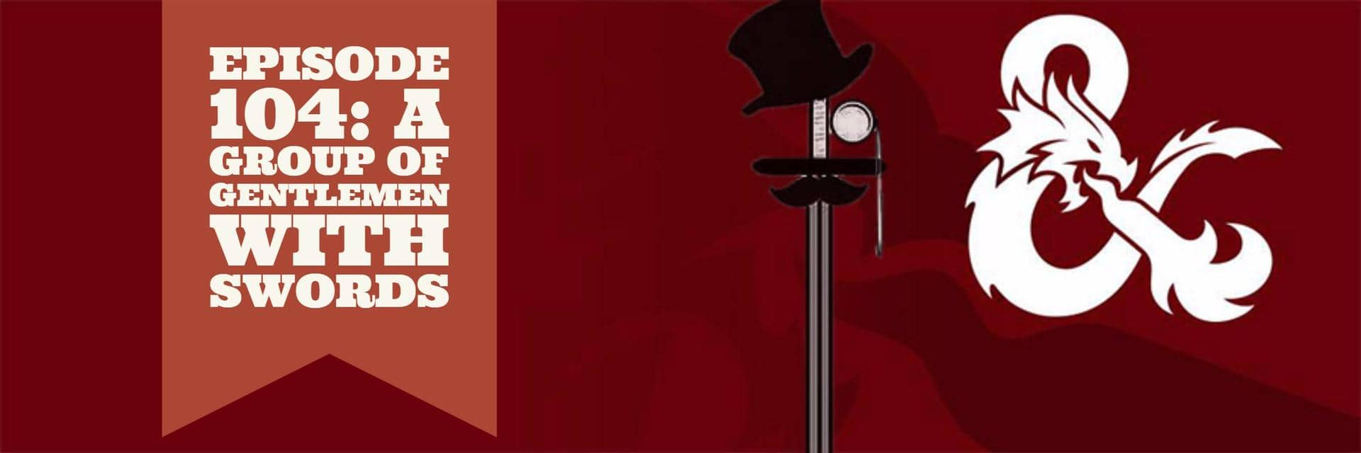Episode 104: A Group of Gentlemen with Swords