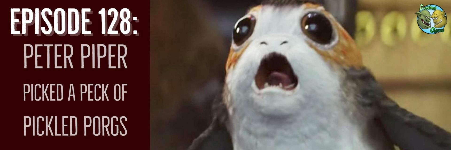 Episode 128: Peter Piper Picked a Peck of Pickled Porgs