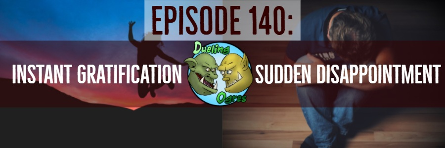 Episode 140: Instant Gratification, Sudden Disappointment