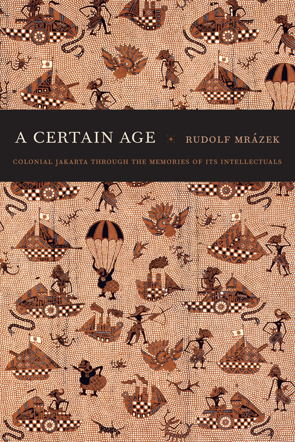 "Book Cover for ""A Certain Age: Colonial Jakarta Through the Memories of Its Intellectuals"" by Rudolf Mrázek"