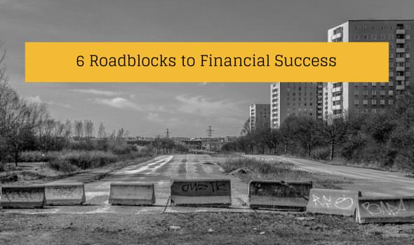 6 Roadblocks to Financial Success
