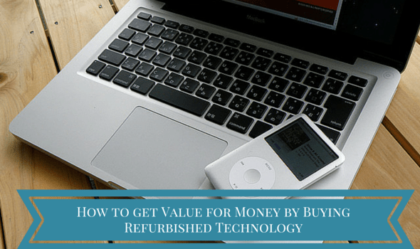 How to get Value for Money by Buying Refurbished Technology