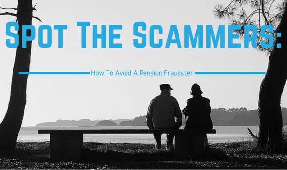 Spot The Scammers-How To Avoid A Pension Fraudster