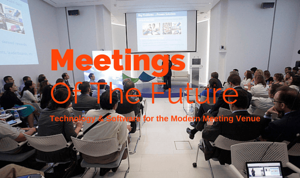 Meetings of The Future: Technology & Software for the Modern Meeting Venue