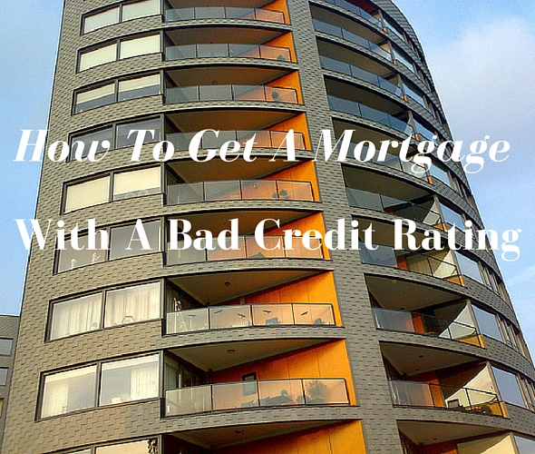 How To Get A Mortgage With A Bad Credit Rating