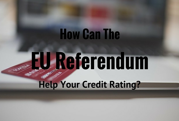 How Can The EU Referendum Help Your Credit Rating?