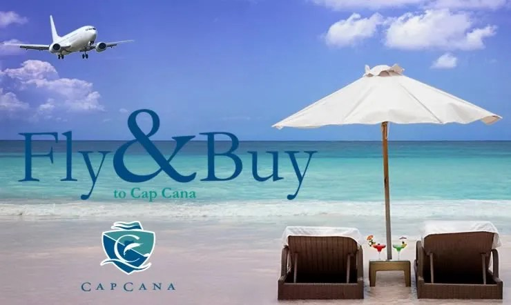 Fly & Buy to Cap Cana