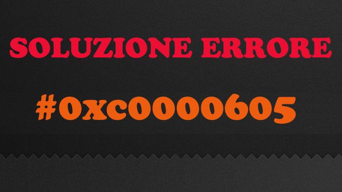 Soluzione errore 0xc0000605