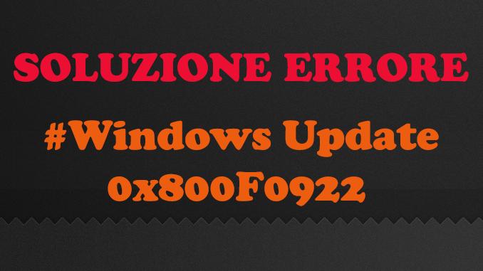 0x800f0922 durante aggiornare di windows 10