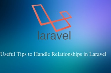 Useful Tips to Handle Relationships in Laravel