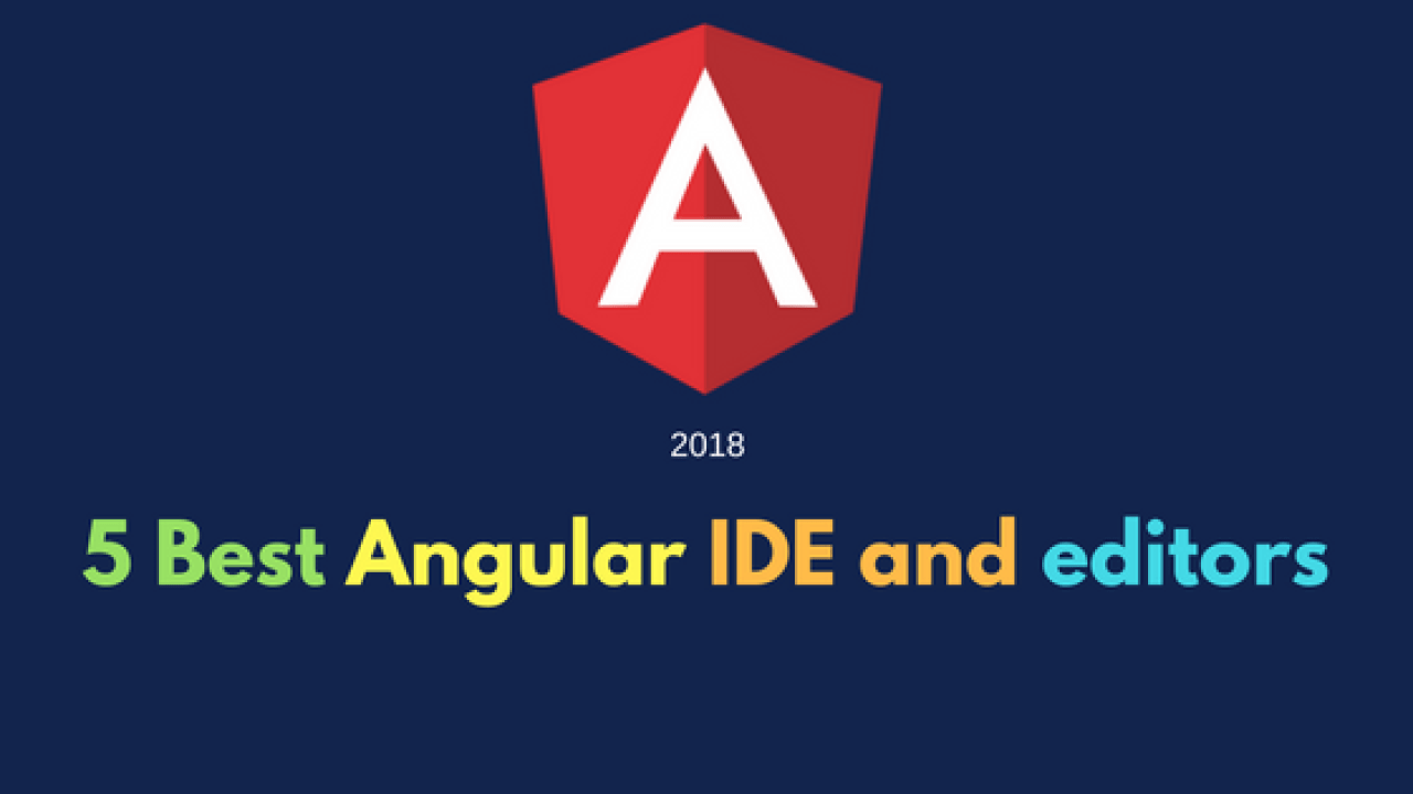 5 Best Angular IDE and editors to use in 2019 ( NEW)