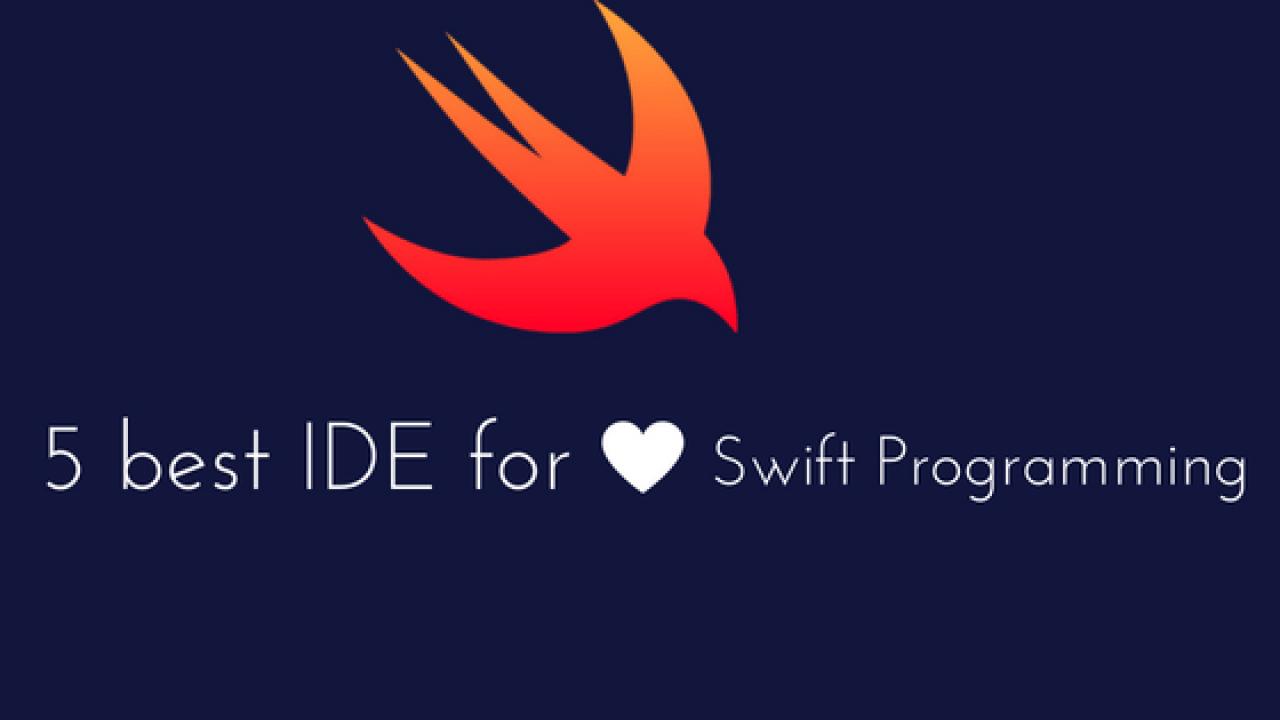 5 Best Swift IDE for swift development ( Rapid Swift Development)