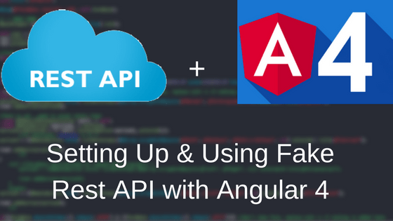 Setting Up & Using Fake Rest API with Angular 4