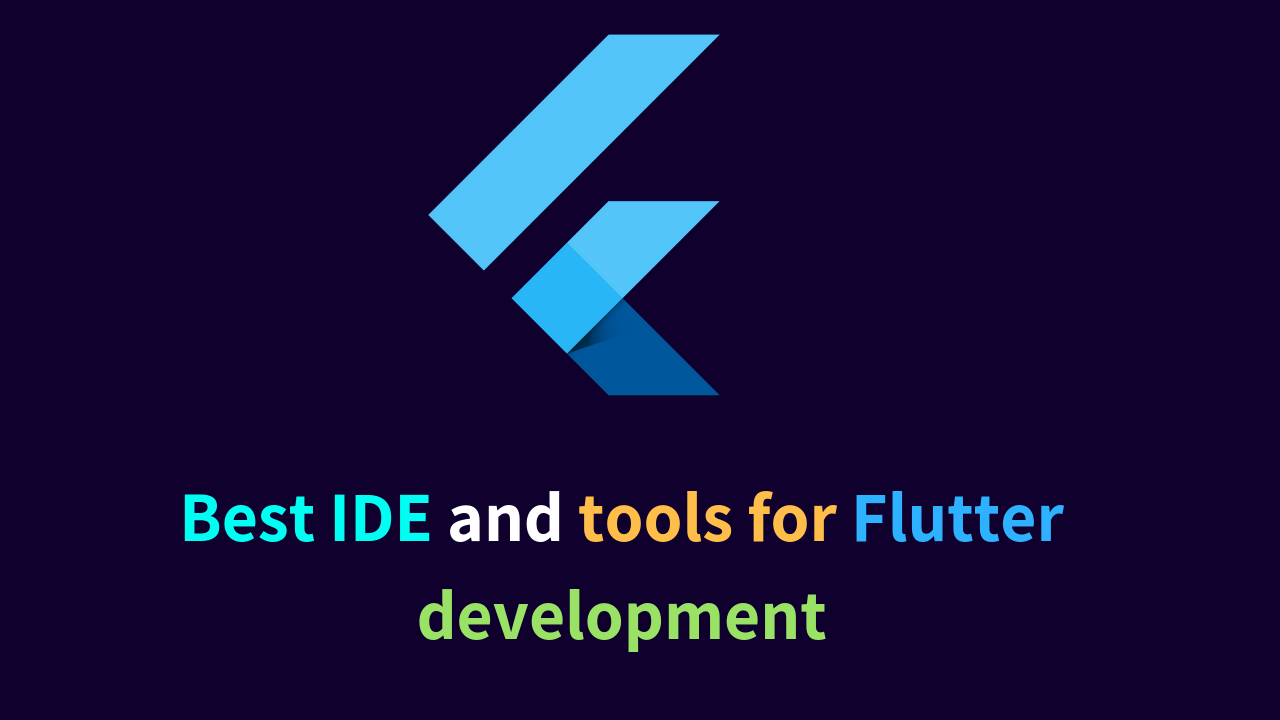 Best IDE and tools for Flutter development ( Complete List)