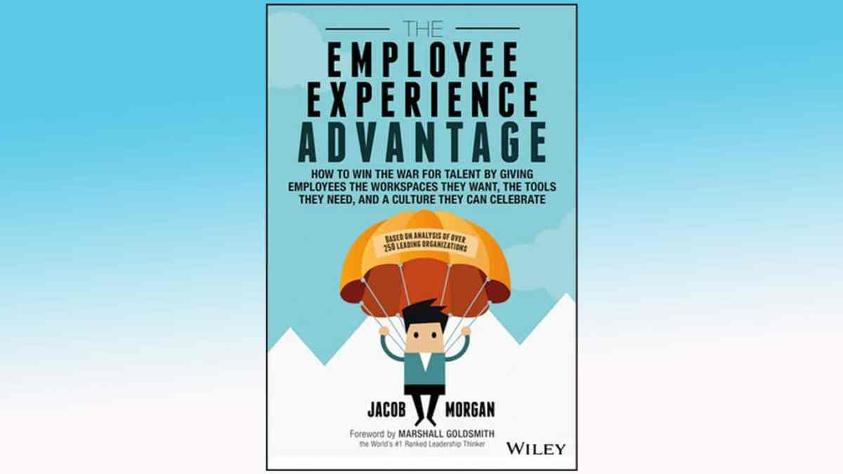 The employee experience advantage : a reference work on employee experience