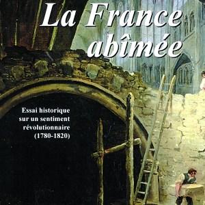 La France abîmée - Essai historique sur un sentiment révolutionnaire (1780-1820) - Poche